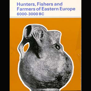 Hunters, Fishers and Farmers of Eastern Europe, 6000-3000 B.C.(1971)